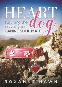 Roxanne Hawn, Heart Dog - Surviving the Loss of Your Canine Soul Mate Book Cover