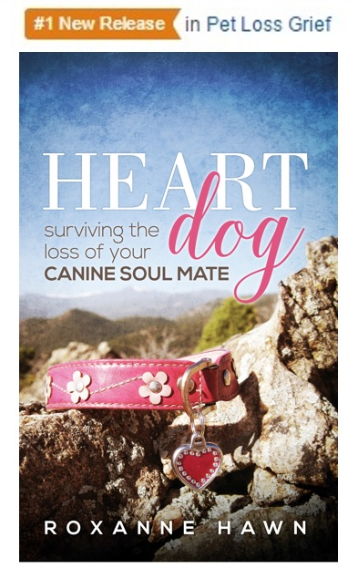 #1 newly released pet loss book heart dog surviving the loss of your canine soul mate by roxanne hawn