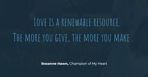 love is a renewable resource. the more you give the more you make